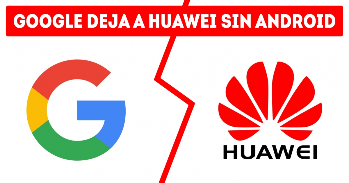 🆕 Google deja a Huawei sin Android (Veto Trump a China)